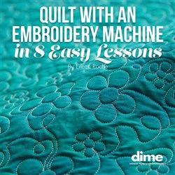 Embroidery Machine Quilting in 8 Easy Lessons