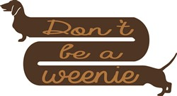 Dont Be Weenie Print Art