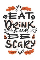 Eat, Drink & Be Scary Print Art