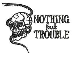 Nothing But Trouble embroidery design