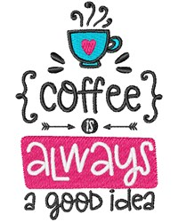 Coffee Is Good Idea embroidery design