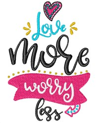 Love More Worry Less embroidery design