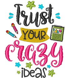 Trust Your Crazy Ideas embroidery design