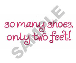 SO MANY SHOES, ONLY TWO FEET embroidery design