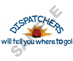 DISPATCHERS WILL TELL YOU... embroidery design