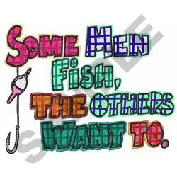 SOME MEN FISH... embroidery design