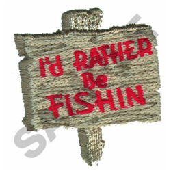ID RATHER BE FISHIN embroidery design