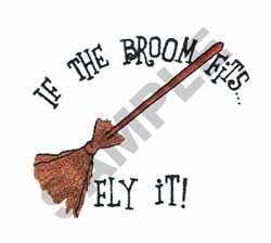 IF THE BROOM FITS FLY IT! embroidery design