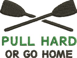 Pull Hard Or Go Home embroidery design