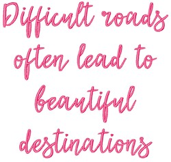 Difficult Roads And Beautiful Destinations embroidery design