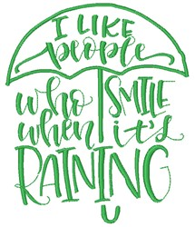 I Like People Who Smile When Its Raining embroidery design