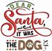 Dear Santa, It was the dog