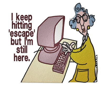 Image result for maxine i keep hitting escape